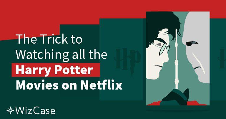 Netflixでハリー・ポッターをどこからでも視聴する方法2020年版(初めにやるべきこと)