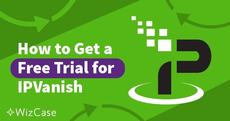 7日間IPVanishの無料トライアルを利用する方法をお教えします!