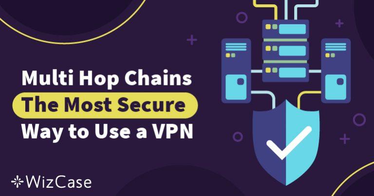 マルチホップチェーン:VPNを利用する最も安全な方法