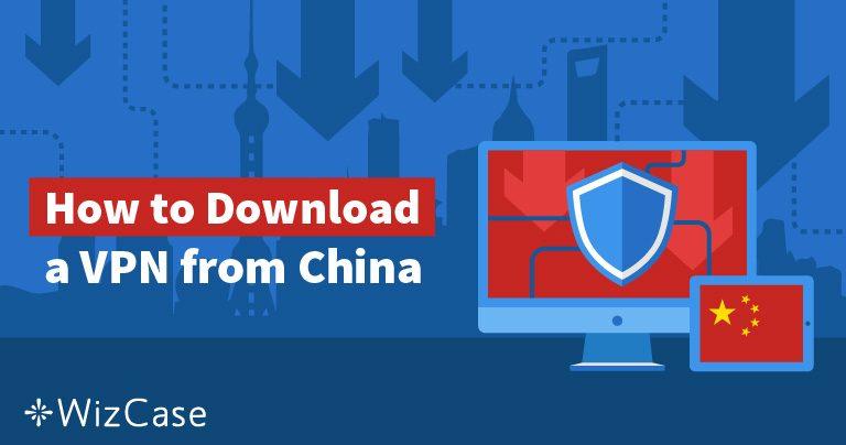 中国国内でVPNを手に入れる5つの方法 2019年情報