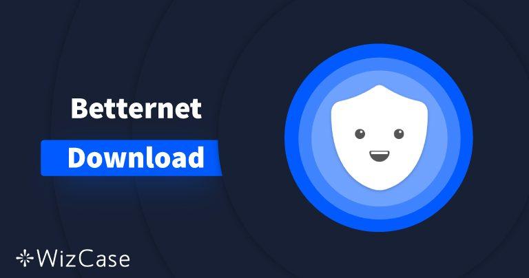 Betternetの最新版をパソコンとモバイル端末にダウンロードする方法